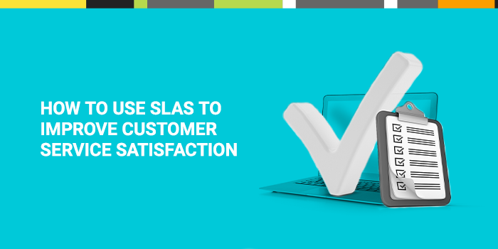 Use SLAs to Improve Customer Satisfaction