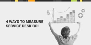 Ways to Measure Service Desk ROI